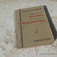 Libros de segunda mano de Ciencias: LIBRO BACHILLERATO ELEMENTOS DE ALGEBRA Y TRIGONOMETRIA SANTIAGO FERRE GRAFICAS ORTIZ 1941 L-4184. Lote 38339119