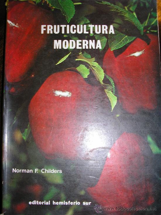 FRUTICULTURA MODERNA (TOMO 1), POR NORMAN CHILDERS - EDIT. HEMISFERIO SUR - URUGUAY - RARO! (Libros de Segunda Mano - Ciencias, Manuales y Oficios - Biología y Botánica)
