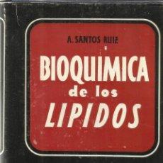 Libros de segunda mano de Ciencias: BIOQUÍMICA DE LOS LÍPIDOS. A. SANTOS RUIZ. ED. AGUILAR. MADRID. 1950. Lote 39490623