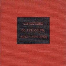 Libros de segunda mano de Ciencias: LOS MOTORES DE EXPLOSION, DIESEL Y SEMI DIESEL (FUNCIONAMIENTO, REPARACIÓN Y ENTRETENIMIENTO). BARCE. Lote 39507694