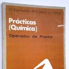 Libros de segunda mano de Ciencias: PRÁCTICAS DE QUÍMICA PARA OPERADOR DE PLANTA POR REYMUNDO, LÓPEZ Y PÉREZ DE ED PARANINFO MADRID 1976. Lote 39532591
