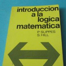 Libros de segunda mano de Ciencias: INTRODUCCIÓN A LA LÓGICA MATEMÁTICA. P. SUPPES. S. HILL. Lote 39641369