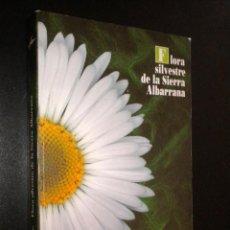 Libros de segunda mano: FLORA SILVESTRE DE LA SIERRA ALBARRANA / ALONSO L. IÑARRA, IGNACIO. Lote 39701369