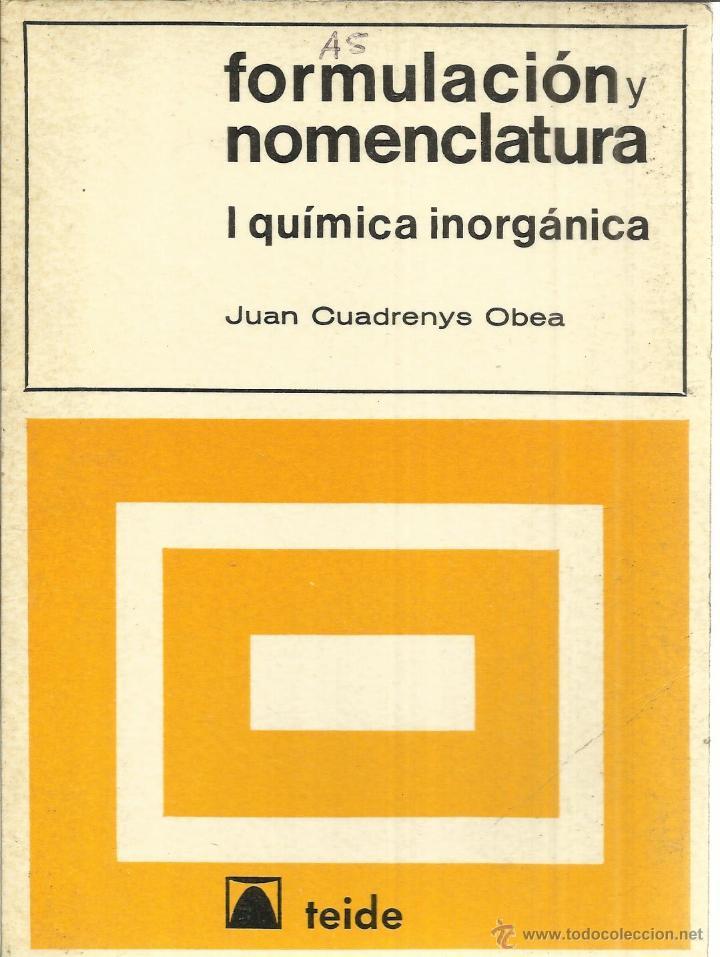 FORMULACIÓN Y NOMENCLATURA. JUAN CUADRENYS OBEA. EDICIONES TEIDE. BARCELONA. 1969 (Libros de Segunda Mano - Ciencias, Manuales y Oficios - Física, Química y Matemáticas)