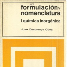 Libros de segunda mano de Ciencias: FORMULACIÓN Y NOMENCLATURA. JUAN CUADRENYS OBEA. EDICIONES TEIDE. BARCELONA. 1969. Lote 50893877