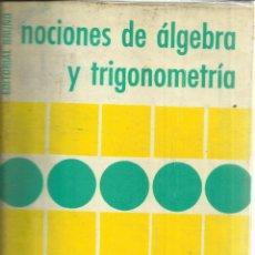 Libros de segunda mano de Ciencias: NOCIONES DE ÁLGEBRA Y TRIGONOMETRÍA. EDICIONES BRUÑO. 21 ª ED. MADRID. 1979. Lote 50893882