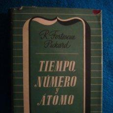 Libros de segunda mano de Ciencias: FORTESCUE PICKARD: - TIEMPO, NUMERO Y ATOMO - (BARCELONA, 1946). Lote 39986188