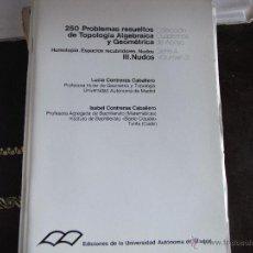 Libros de segunda mano de Ciencias: 250 PROBLEMAS RESUELTOS DE TOPOLOGÍA ALGEBRAICA Y GEOMETRÍA (III NUDOS). Lote 40261186