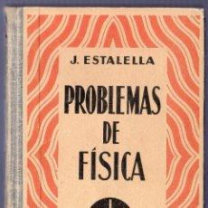 Libros de segunda mano de Ciencias: PROBLEMAS DE FÍSICA. J. ESTALELLA. GUSTAVO GILI, EDITOR. 3ª EDICIÓN. BARCELONA. 1937.. Lote 40473973