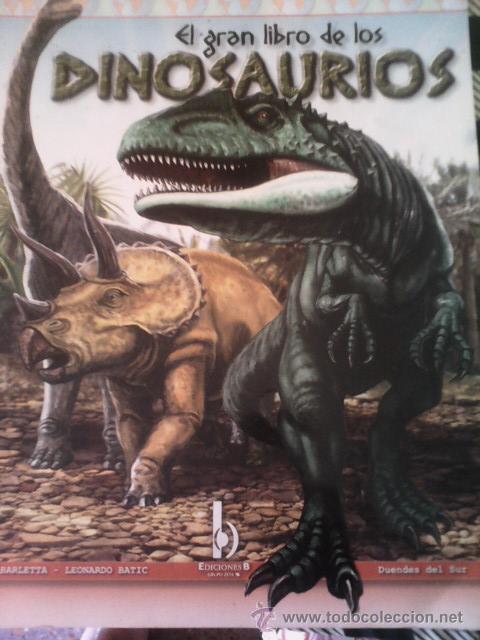 EL GRAN LIBRO DE LOS DINOSAURIOS, POR D. BARLETTA Y L. BATIC - EDICIONES B - ARGENTINA - 2008 (Libros de Segunda Mano - Ciencias, Manuales y Oficios - Paleontología y Geología)