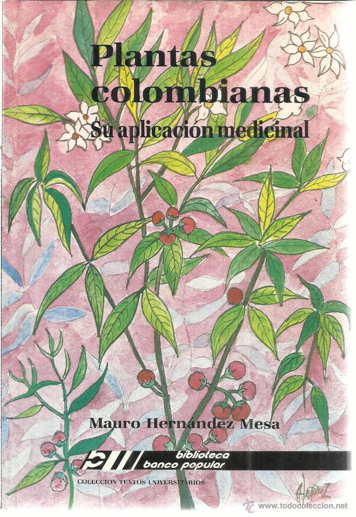 PLANTAS COLOMBIANAS. SU APLICACIÓN MEDICINAL.MAURO HERNÁNDEZ MESA.FONDO DE PROMOCIÓN DE CULTURA.1992 (Libros de Segunda Mano - Ciencias, Manuales y Oficios - Biología y Botánica)