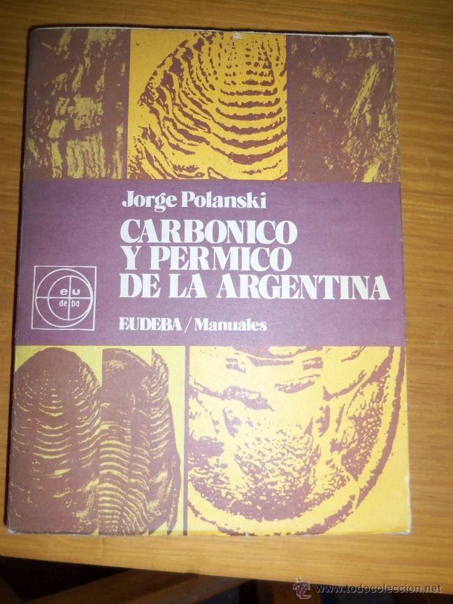 CARBONICO Y PERMICO DE LA ARGENTINA, POR JORGE POLANSKI - EUDEBA - ARGENTINA - 1978 - RARO! (Libros de Segunda Mano - Ciencias, Manuales y Oficios - Paleontología y Geología)