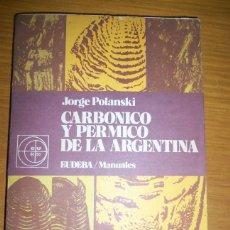 Libros de segunda mano: CARBONICO Y PERMICO DE LA ARGENTINA, POR JORGE POLANSKI - EUDEBA - ARGENTINA - 1978 - RARO!. Lote 46885000