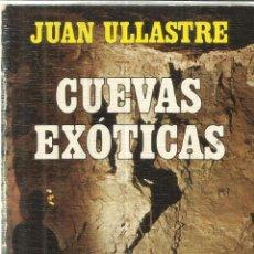 Libros de segunda mano: CUEVAS EXÓTICAS. JUAN ULLASTRE. EDICIONES GRIJALBO. BARCELONA. 1983. Lote 41543321