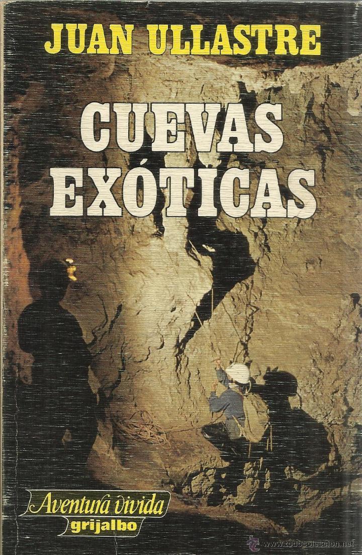 CUEVAS EXÓTICAS. JUAN ULLASTRE. GRIJALBO. BARCELONA. 1983 (Libros de Segunda Mano - Ciencias, Manuales y Oficios - Paleontología y Geología)