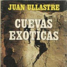 Libros de segunda mano: CUEVAS EXÓTICAS. JUAN ULLASTRE. GRIJALBO. BARCELONA. 1983. Lote 41565849