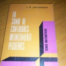 Libros de segunda mano de Ciencias: LA SUMA DE CANTIDADES INFINITAMENTE PEQUEÑAS, POR I. P. NATANSON - LIMUSA - MÉXICO - 1984 - RARO. Lote 41700536