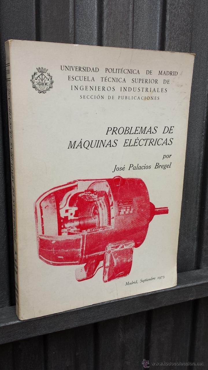 PROBLEMAS DE MAQUINAS ELECTRICAS. JOSE PALACIOS BREGEL. UNIVERSIDAD POLITECNICA DE MADRID (Libros de Segunda Mano - Ciencias, Manuales y Oficios - Física, Química y Matemáticas)