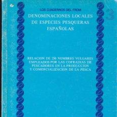Libros de segunda mano: DENOMINACIONES LOCALES DE ESPECIES PESQUERAS ESPAÑOLAS PESCA AGRICULTURA CUADERNOS DEL FROM. Lote 42354944