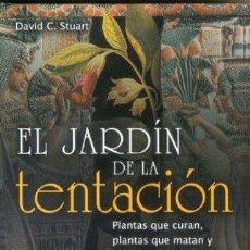 Libros de segunda mano: EL JARDIN DE LA TENTACION. PLANTAS QUE CURAN, PLANTAS QUE MATAN Y PLANTAS QUE ENAMORAN. DAVID C. STU. Lote 42410475