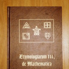 Libros de segunda mano de Ciencias: ETIMOLOGIARUM III, DE MATHEMATICA-S. ISIDORO,ARZOBISPO DE SEVILLA-1483/ED.FACSÍMIL-UNIV. LÉON-2000. Lote 42622662