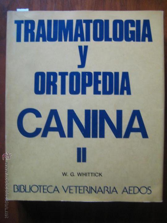 TRAUMATOLOGÍA Y ORTOPEDIA CANINA II W. G. WHITTICK AEDOS AÑO 1978 418 PÁGINAS CASTELLANO (Libros de Segunda Mano - Ciencias, Manuales y Oficios - Biología y Botánica)