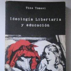 Libros de segunda mano: IDEOLOGIA LIBERTARIA Y EDUCACION TOMASI TINA CAMPO ABIERTO 1 EDICION 1978. Lote 42709101