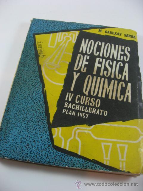 NOCIONES DE FISICA Y QUIMICA, BACHILLERATO PLAN DE 1957, CABEZAS SERRA. (Libros de Segunda Mano - Ciencias, Manuales y Oficios - Física, Química y Matemáticas)