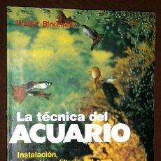 Libros de segunda mano: LA TÉCNICA DEL ACUARIO POR WALTER BIRKENER DE ED. DE VECCHI EN BARCELONA 1981. Lote 43149843