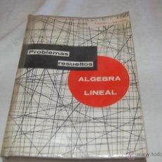 Libros de segunda mano de Ciencias: PROBLEMAS RESUELTOS ALGEBRA LINEAL. Lote 43184232