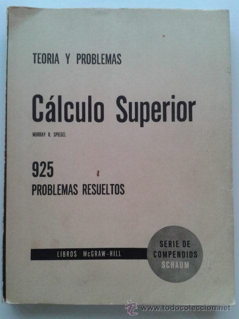 CALCULO SUPERIOR, TEORIA Y 925 PROBLEMAS RESUELTOS - MURRAY R. SPIEGEL - SCHAUM / MCGRAW-HILL (Libros de Segunda Mano - Ciencias, Manuales y Oficios - Física, Química y Matemáticas)