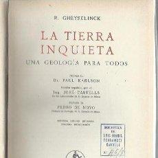 Libros de segunda mano: LA TIERRA INQUIETA, UNA GEOLOGÍA PARA TODOS, R. GHEYSELINCK, LABOR BARCELONA 1943. Lote 43337244