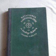Libros de segunda mano de Ciencias: ROTACIONES CORPUSCULARES POR SANTIAGO RUBIO . Lote 43454710