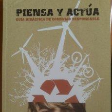 Libros de segunda mano: PIENSA Y ACTUA, GUIA DIDACTICA DE CONSUMO RESPONSABLE. Lote 43698205
