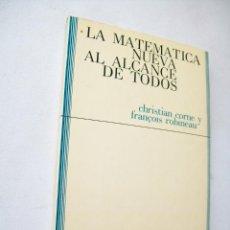 Livres d'occasion: LA MATEMÁTICA NUEVA AL ALCANCE DE TODOS-CHISTIAN CORNE Y FRANÇOIS ROBINEAU-1974-COLECCIÓN NAVIDAD. Lote 43781149