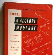 Libros de segunda mano de Ciencias: LEÇONS D'ALGÈBRE MODERNE POR LENTIN Y RIVAUD DE ED. VUIBERT EN PARÍS 1964 (IDIOMA FRANCÉS). Lote 43929757
