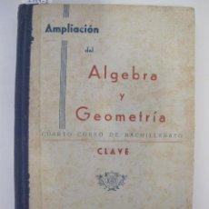 Libros de segunda mano de Ciencias: AMPLIACIÓN DEL ÁLGEBRA Y GEOMETRÍA. CUARTO CURSO DE BACHILLERATO. ED. BRUÑO, 1949. Lote 44442004