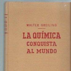 Libros de segunda mano de Ciencias: LA QUÍMICA CONQUISTA AL MUNDO, WALTER GREILING, ENCICLOPEDIA MADRID 1954, ILUSTRADA. Lote 44619783