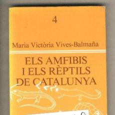Libros de segunda mano: ELS AMFIBIS I ELS RÈPTILS DE CATALUNYA. MARIA VICTÒRIA VIVES- BALMAÑA. KETERS EDITORA.COL. VENTALL. Lote 44628261