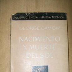 Libros de segunda mano de Ciencias: NACIMIENTO Y MUERTE DEL SOL GEORGE GAMOW ESPASA-CALPE TRADUCIDO POR ERNESTO SABATO 1942. Lote 45086683