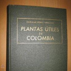 Libros de segunda mano: PLANTAS ÚTILES DE COLOMBIA - PÉREZ ARBELÁEZ ( BOTÁNICA APLICADA. BIOLOGÍA). Lote 45383192