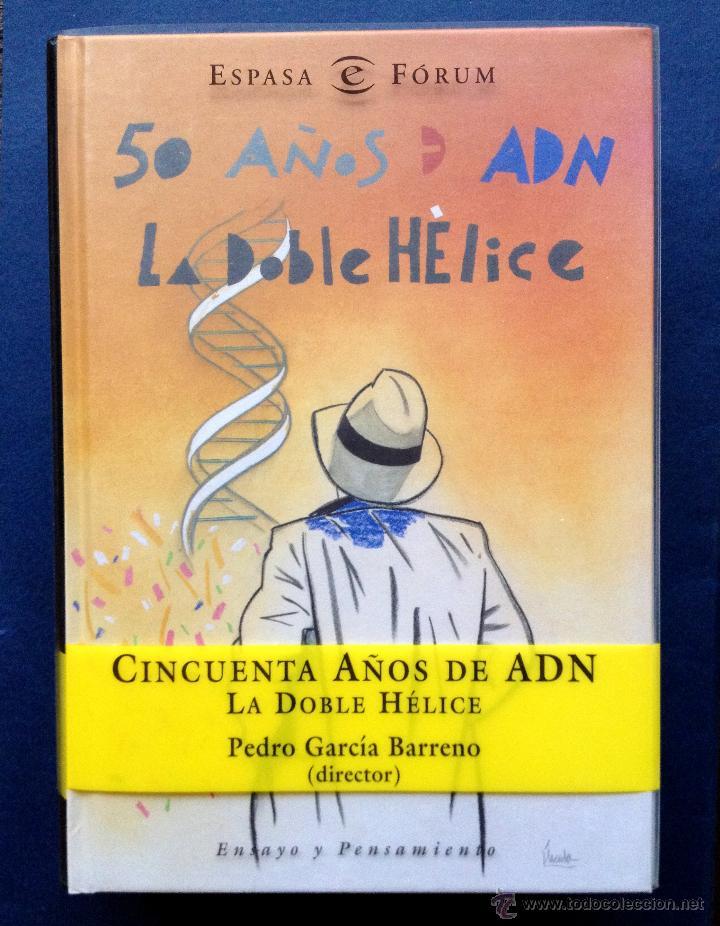 50 AÑOS DE ADN LA DOBLE HÉLICE PEDRO GARCÍA BARRENO (DIRECTOR) ESPASA FORUM CIENCIA / BIOLOGÍA (Libros de Segunda Mano - Ciencias, Manuales y Oficios - Biología y Botánica)