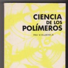 Libros de segunda mano de Ciencias: CIENCIA DE LOS POLÍMEROS.FRED BILLMEYER.EDITORIAL REVERTÉ 1978 2ª EDICIÓN BCN.. Lote 45517818