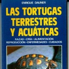 Libros de segunda mano: LAS TORTUGAS TERRESTRES Y ACUÁTICAS - ENRIQUE DAUNER (COMO NUEVO). Lote 45548621