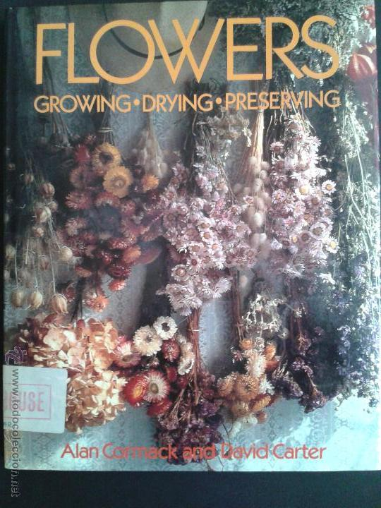 FLOWERS. GROWING. DRYING. PRESERVING. CORMACK & CARTER 1988. COPIA DE COLECCIÓN PARTICULAR EDITORIAL (Libros de Segunda Mano - Ciencias, Manuales y Oficios - Biología y Botánica)