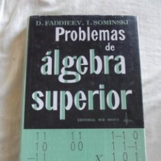 Second hand books of Sciences - PROBLEMAS DE ALGEBRA SUPERIOR POR D. FADDIEEV / ,I. SOMINSKI - 45834384