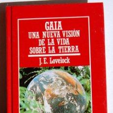 Libros de segunda mano: GAIA, UNA NUEVA VISIÓN DE LA VIDA SOBRE LA TIERRA, DE J.E. LOVELOCK. BIBLIOTECA MUY INTERESANTE.. Lote 128438978