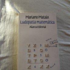 Libros de segunda mano de Ciencias: LUDOPATIA MATEMATICA POR MARIANO MATAIX. Lote 45947217