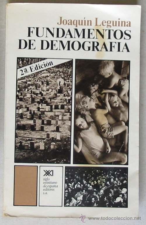 FUNDAMENTOS DE DEMOGRAFÍA - JOAQUÍN LEGUINA - SIGLO XXI EDITORES DE ESPAÑA 1976 - VER ÍNDICE (Libros de Segunda Mano - Ciencias, Manuales y Oficios - Física, Química y Matemáticas)