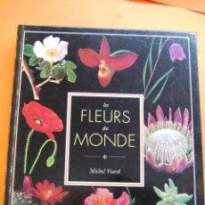 Libros de segunda mano: LIBROS - LES FLEURS DU MONDE - MICHEL VIARD - HATIER 1995 EN FRANCES . Lote 46710683